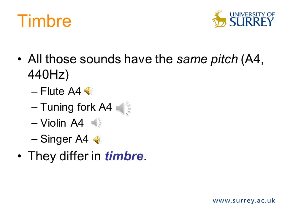Timbre All those sounds have the same pitch (A4, 440Hz)