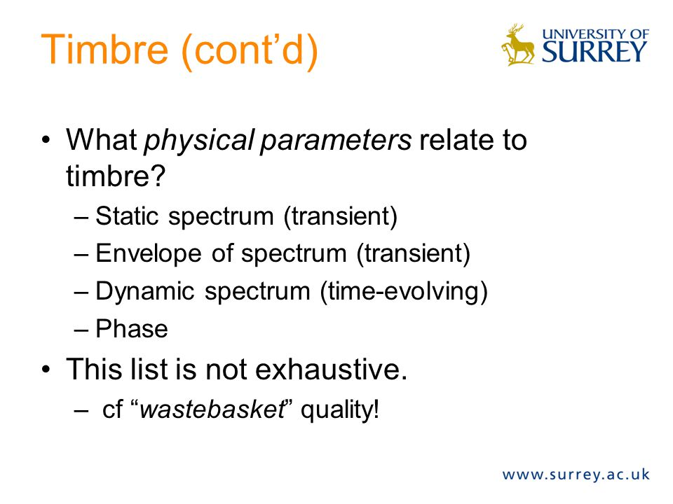 Timbre (cont'd) What physical parameters relate to timbre