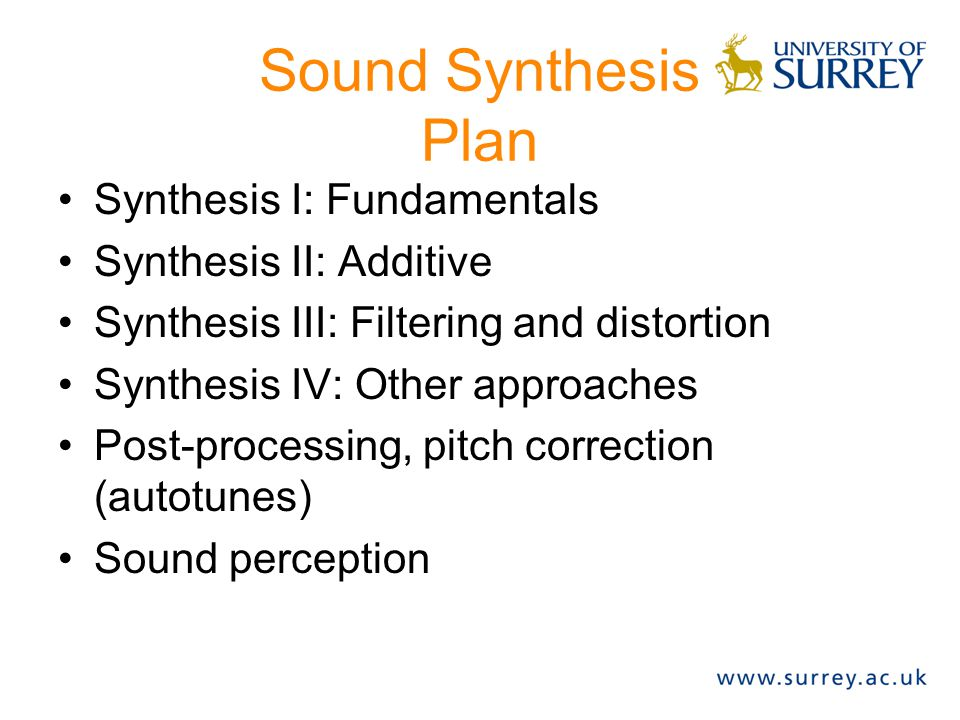 Sound Synthesis Plan Synthesis I: Fundamentals Synthesis II: Additive