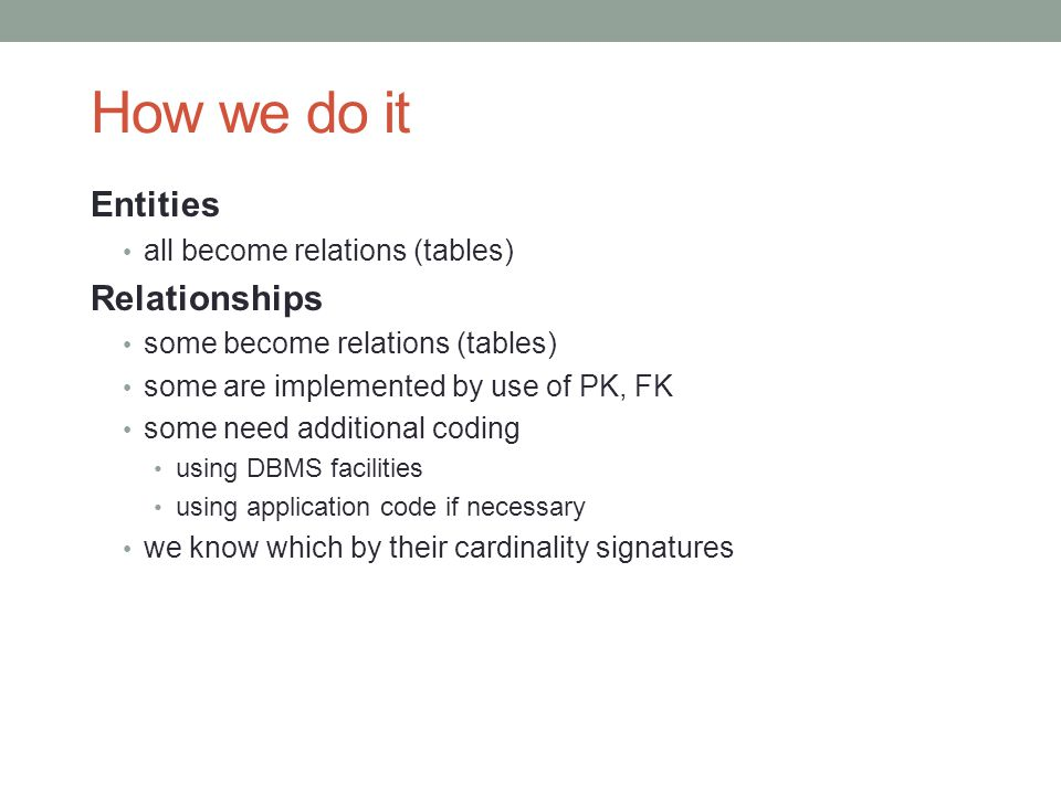 How we do it Entities Relationships all become relations (tables)