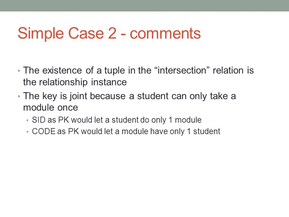 Simple Case 2 - comments The existence of a tuple in the intersection relation is the relationship instance.