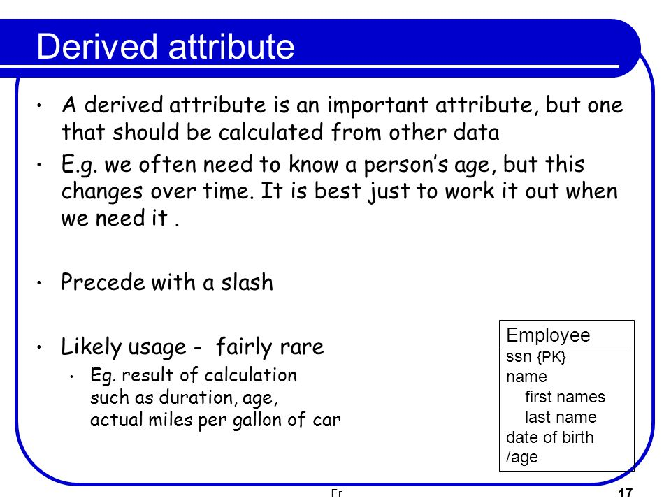 Derived attribute A derived attribute is an important attribute, but one that should be calculated from other data.