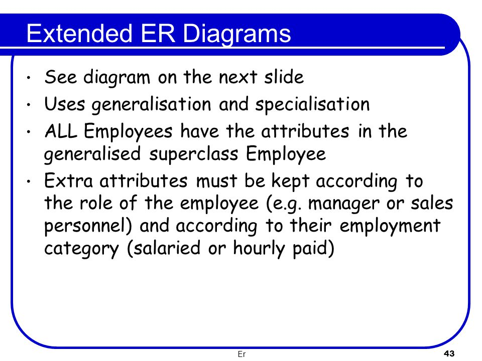 Extended ER Diagrams See diagram on the next slide
