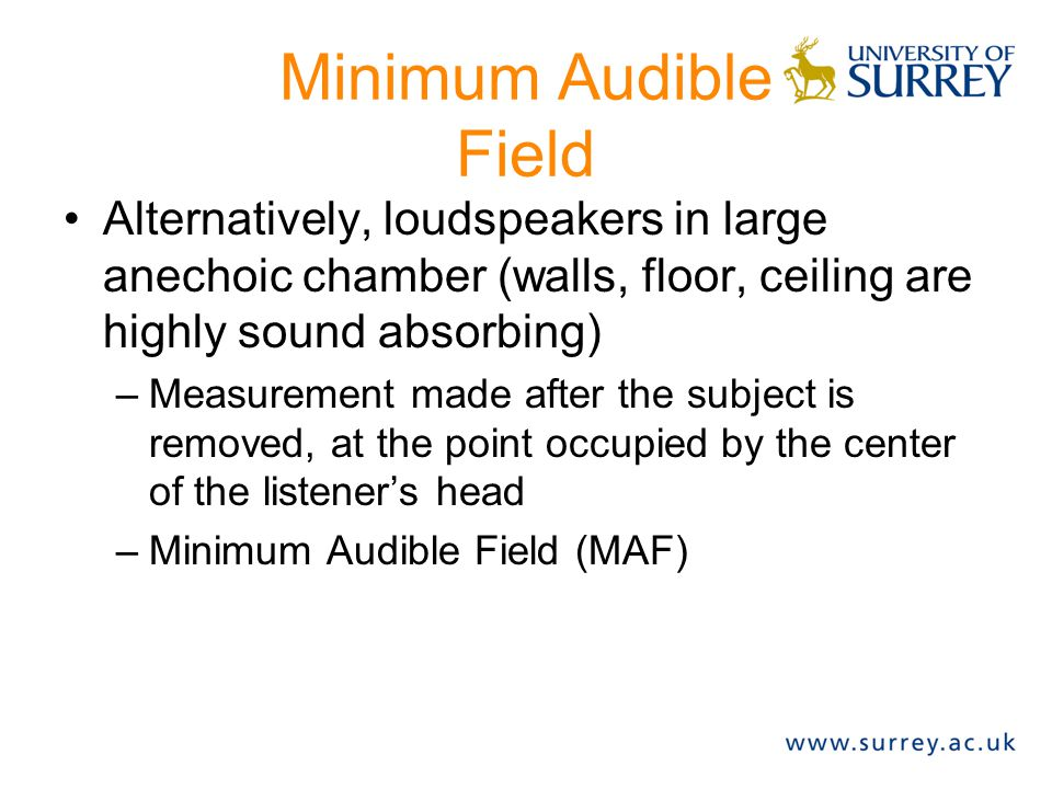 Minimum Audible Field Alternatively, loudspeakers in large anechoic chamber (walls, floor, ceiling are highly sound absorbing)