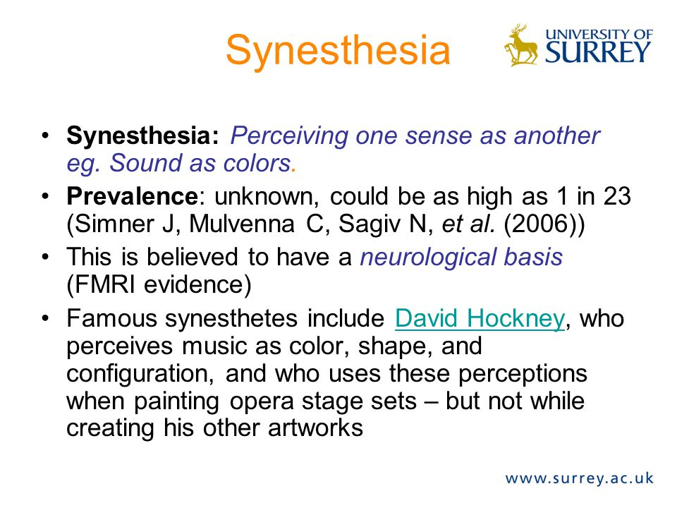 Synesthesia Synesthesia: Perceiving one sense as another eg. Sound as colors.