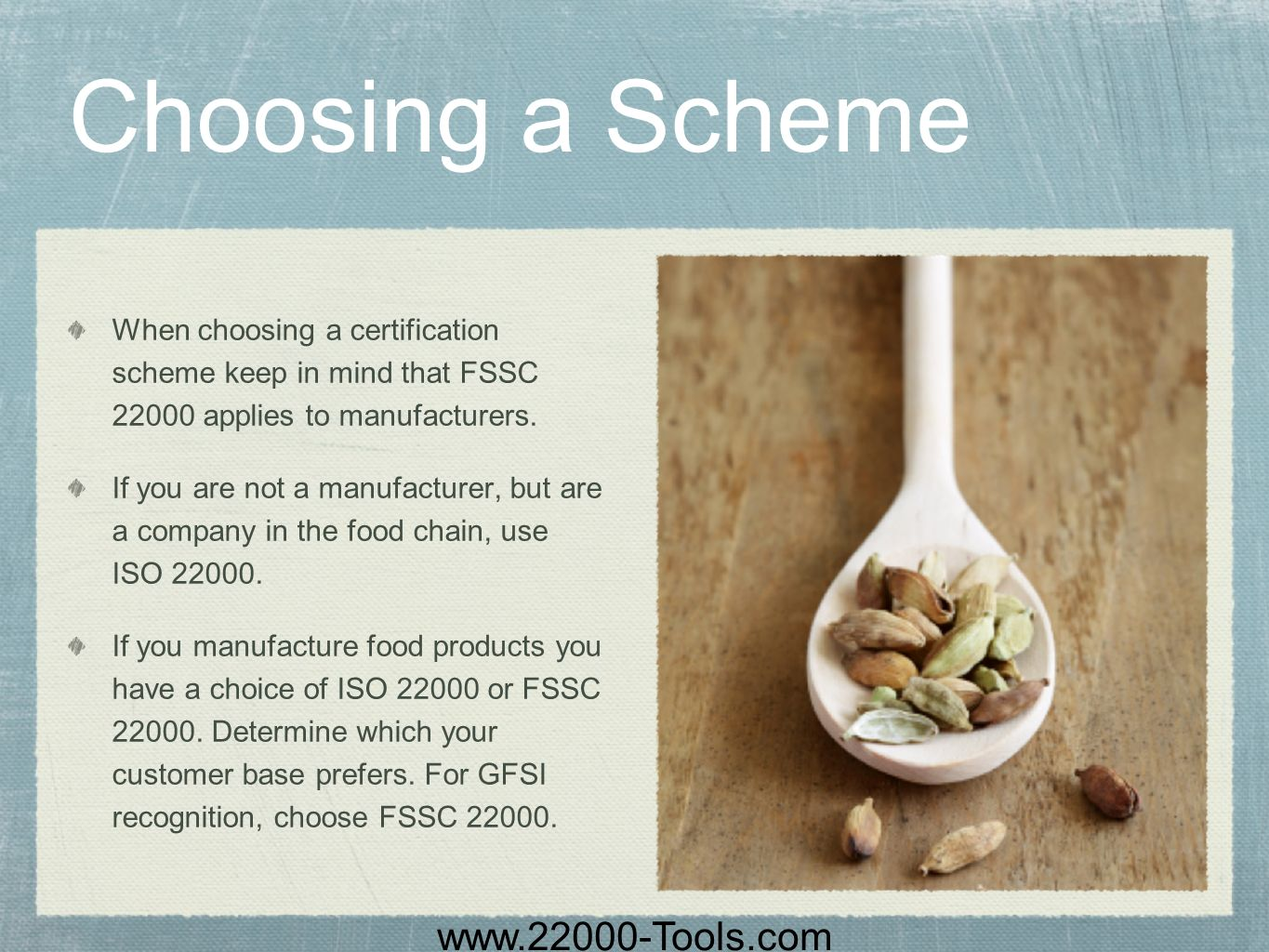 Choosing a Scheme When choosing a certification scheme keep in mind that FSSC 22000 applies to manufacturers.