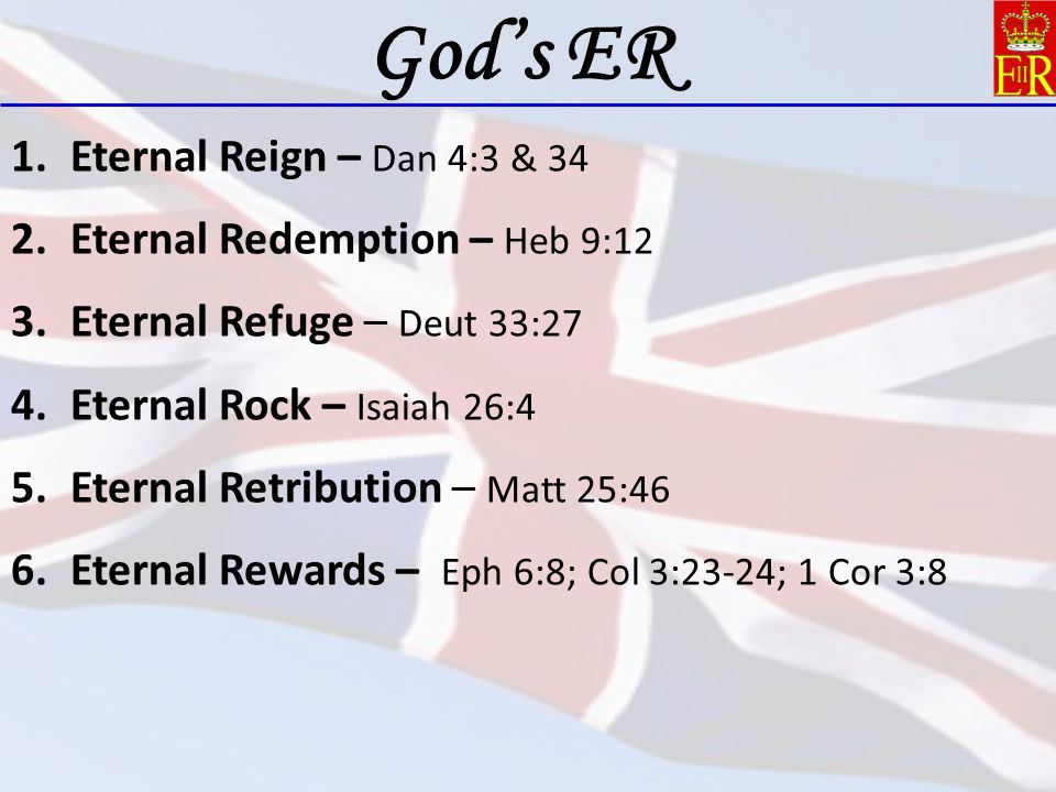 God's ER Eternal Reign – Dan 4:3 & 34 Eternal Redemption – Heb 9:12