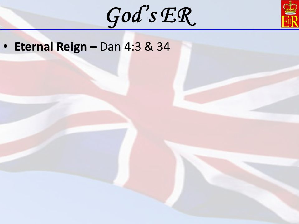 God's ER Eternal Reign – Dan 4:3 & 34