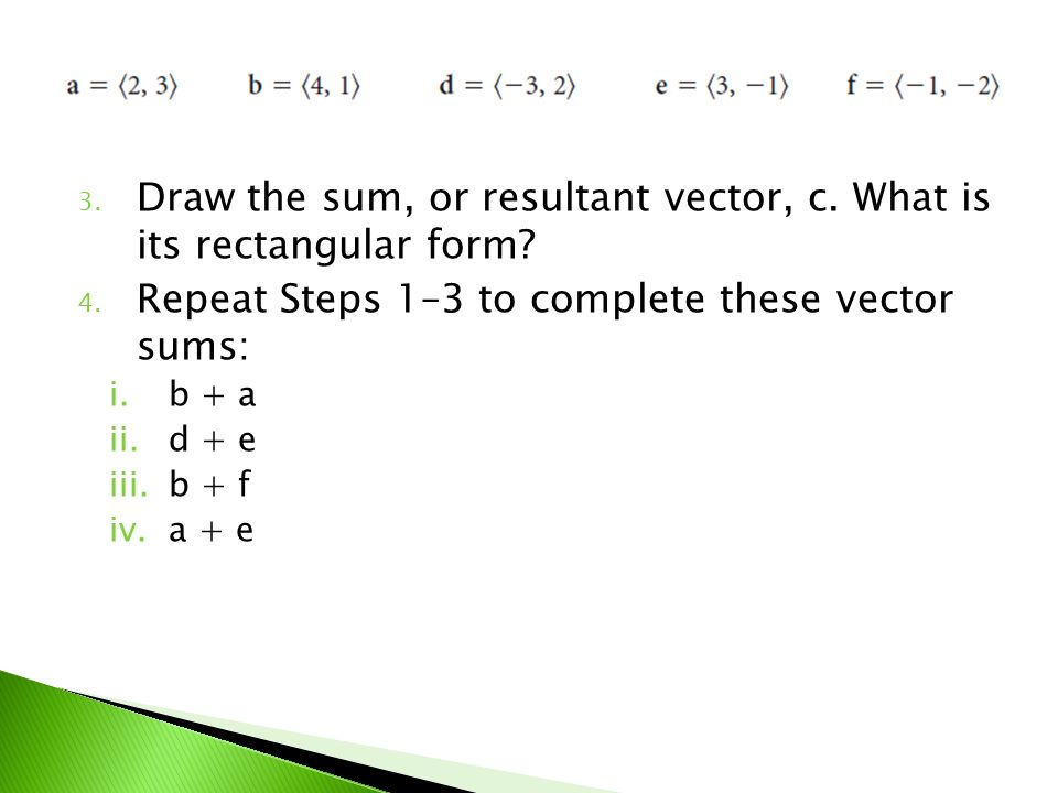 Draw the sum, or resultant vector, c. What is its rectangular form