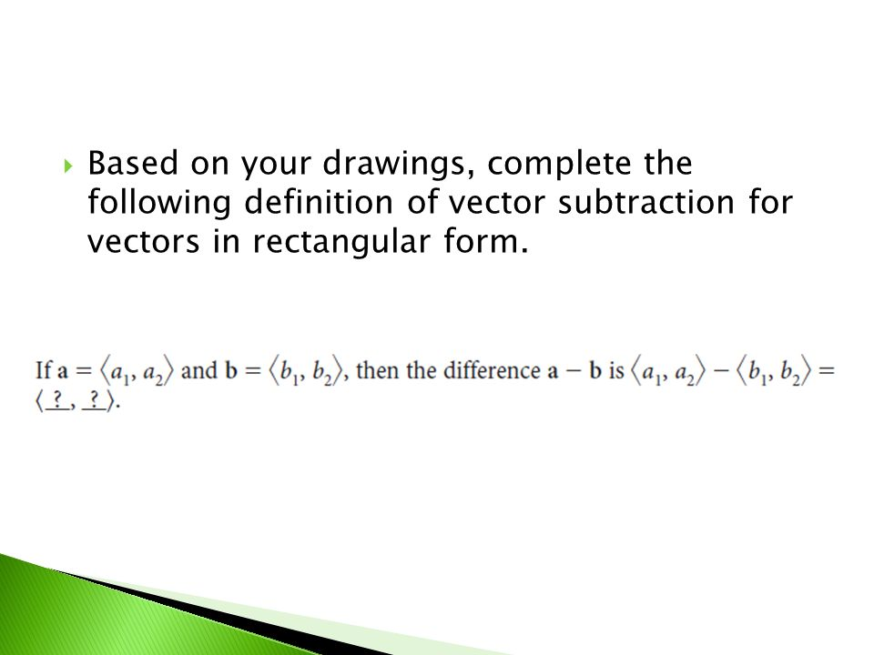 Based on your drawings, complete the following definition of vector subtraction for vectors in rectangular form.