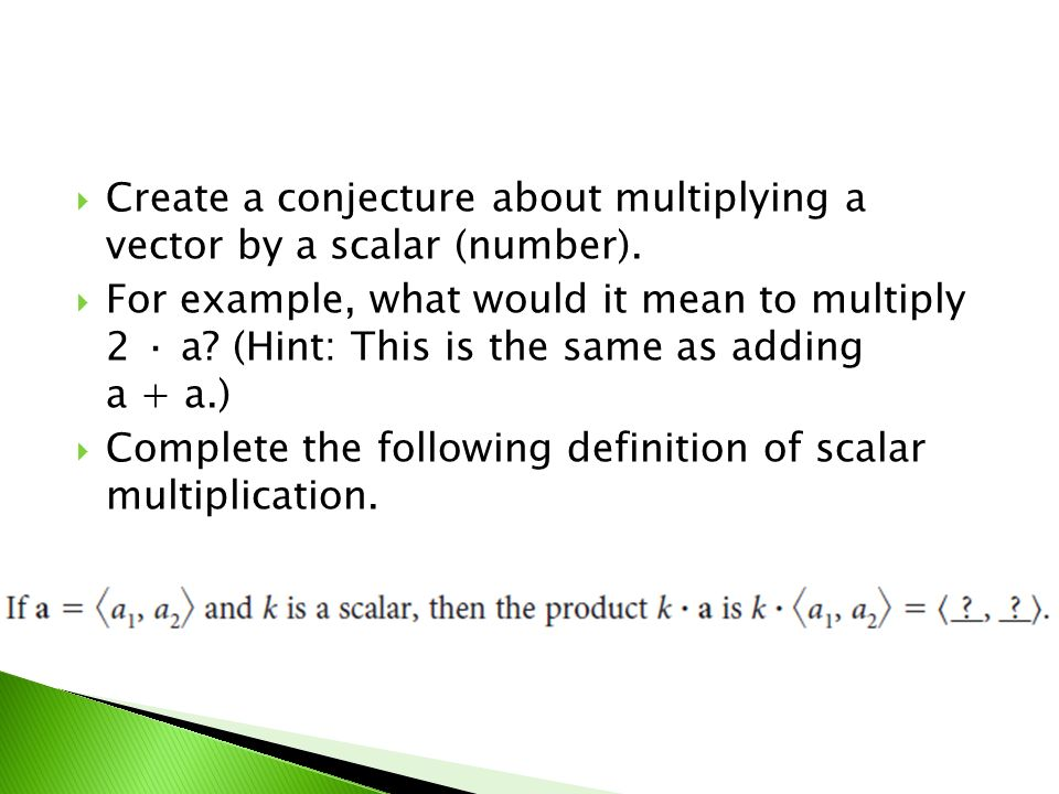 Create a conjecture about multiplying a vector by a scalar (number).
