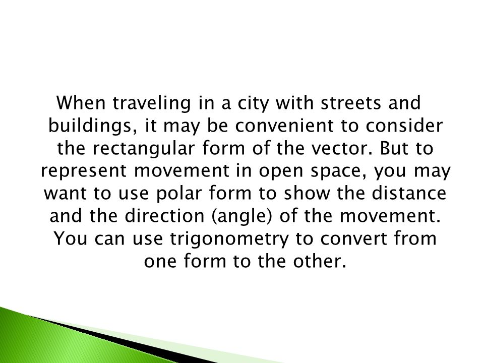 When traveling in a city with streets and buildings, it may be convenient to consider the rectangular form of the vector.
