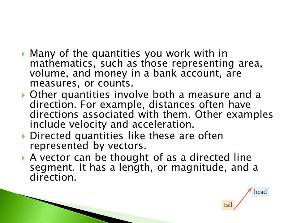 Many of the quantities you work with in mathematics, such as those representing area, volume, and money in a bank account, are measures, or counts.
