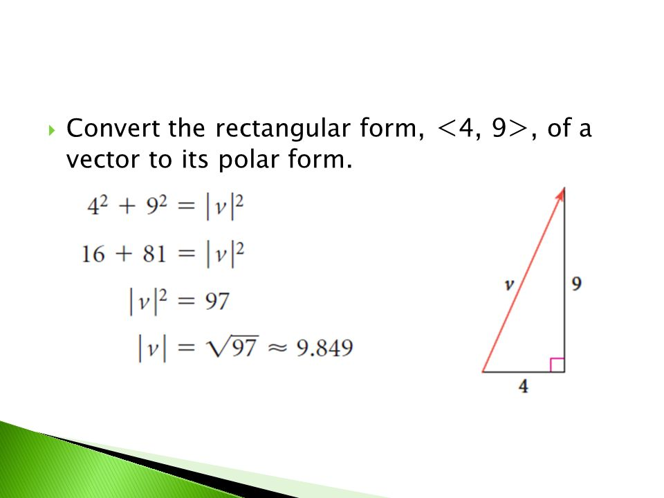 Convert the rectangular form, <4, 9>, of a vector to its polar form.