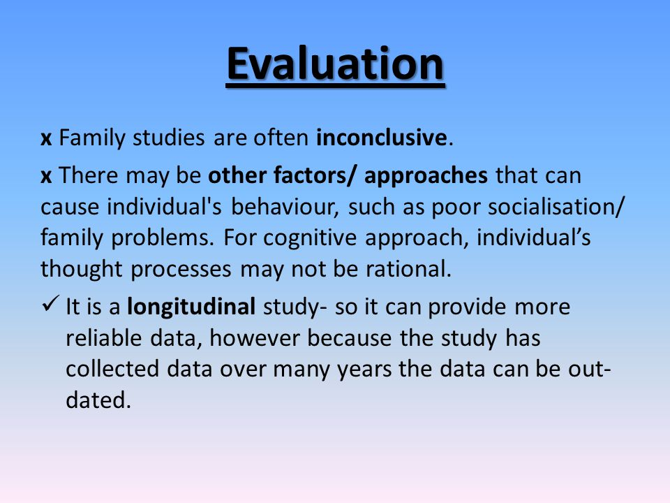 Evaluation x Family studies are often inconclusive.