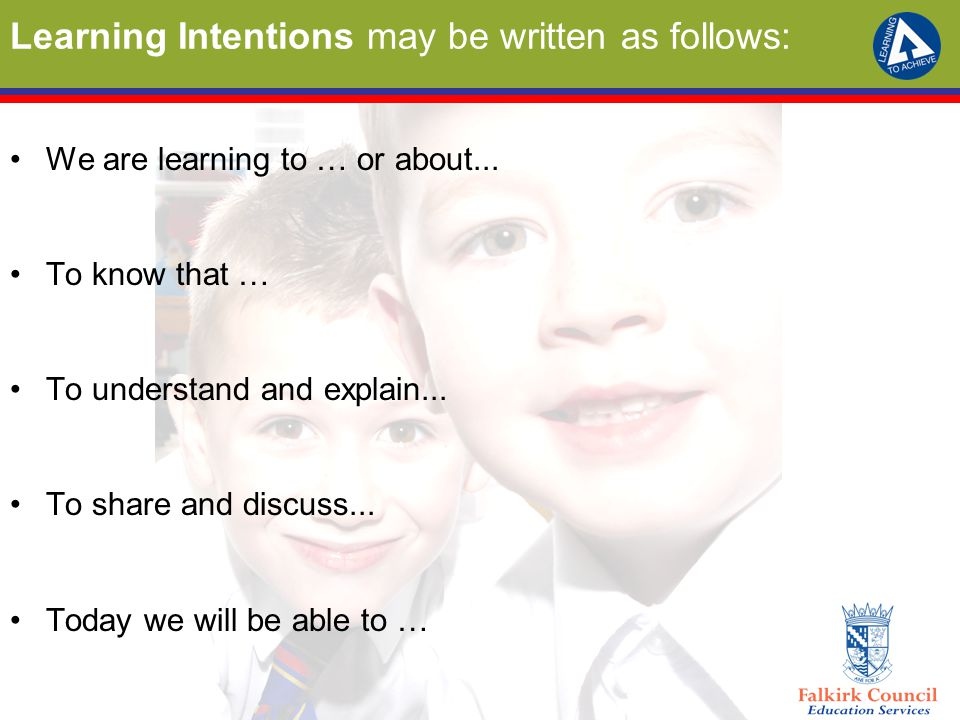 Learning Intentions may be written as follows: