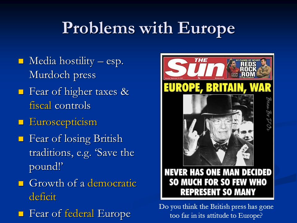 Problems with Europe Media hostility – esp. Murdoch press