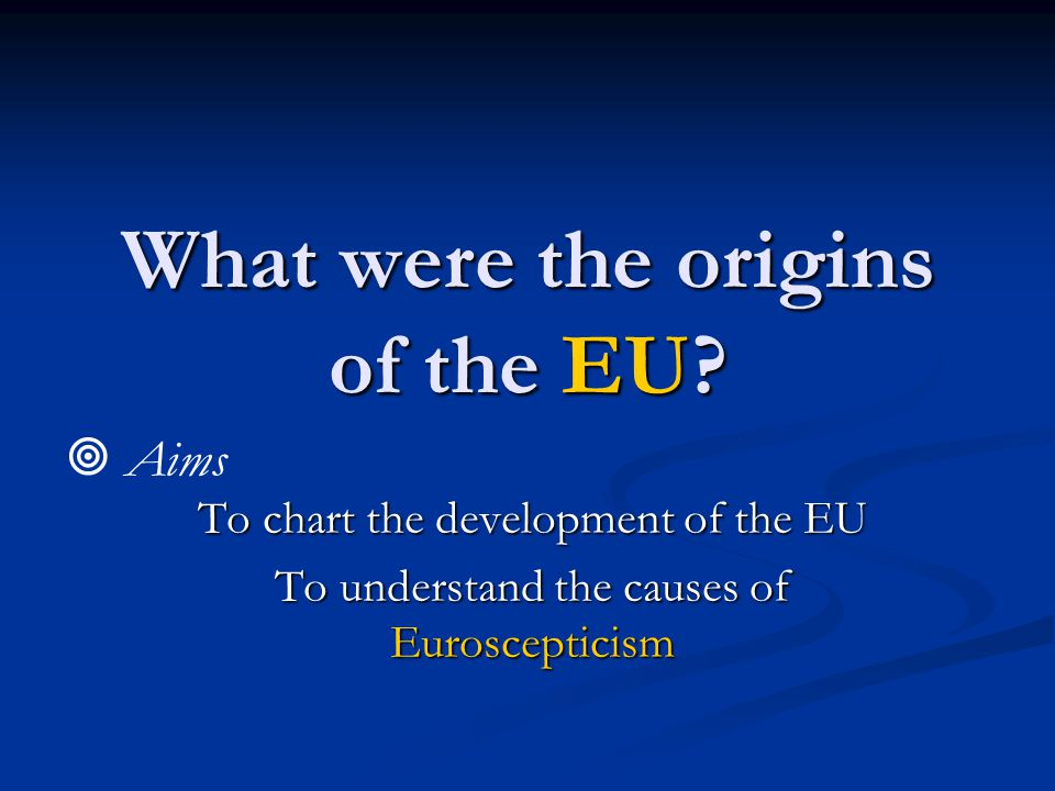 What were the origins of the EU