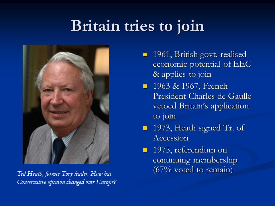 Britain tries to join 1961, British govt. realised economic potential of EEC & applies to join.