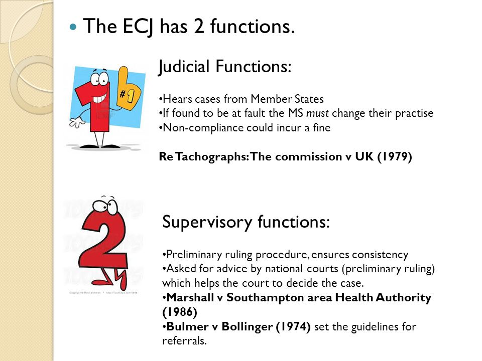 The ECJ has 2 functions. Judicial Functions: Supervisory functions: