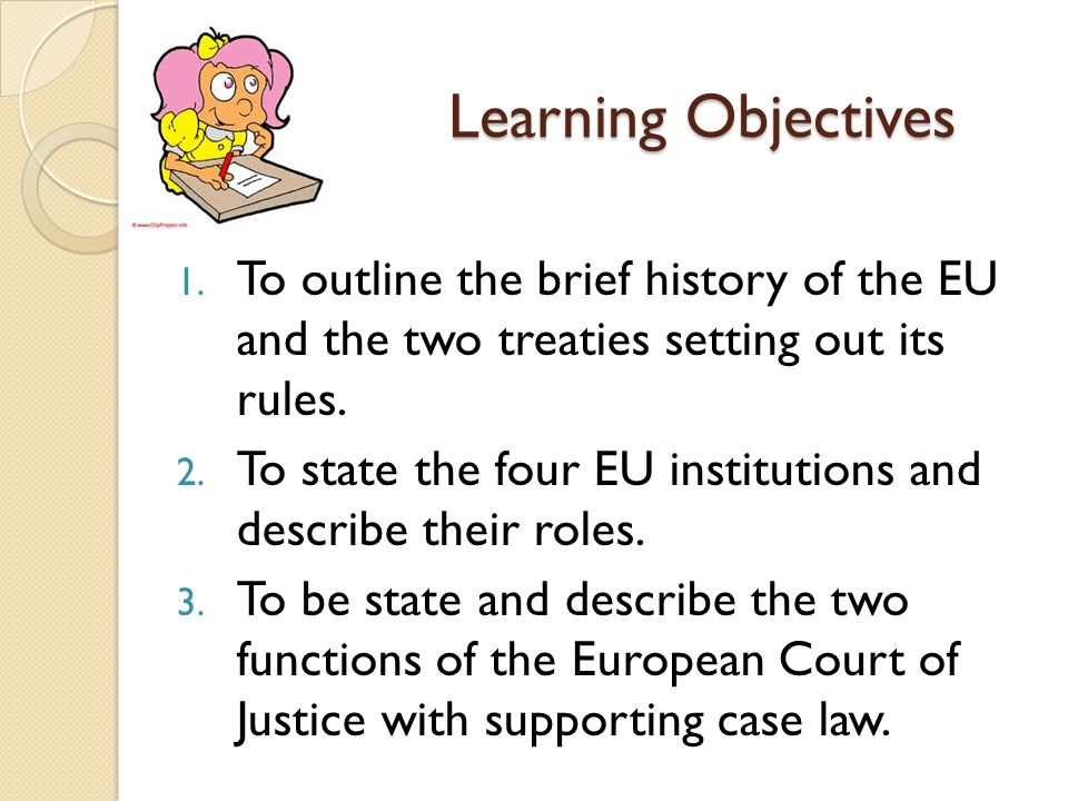 Learning Objectives To outline the brief history of the EU and the two treaties setting out its rules.