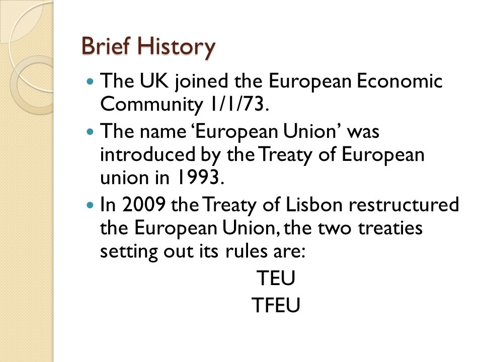 Brief History The UK joined the European Economic Community 1/1/73.