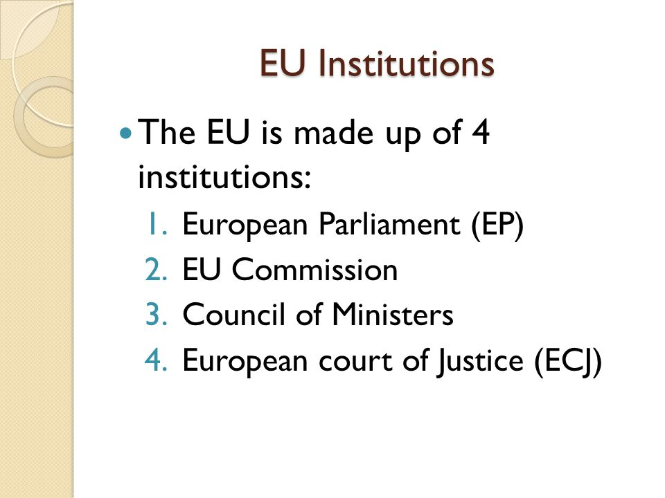 EU Institutions The EU is made up of 4 institutions:
