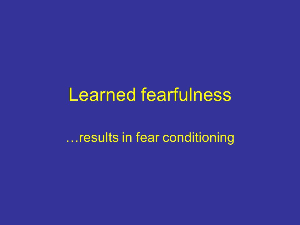 …results in fear conditioning