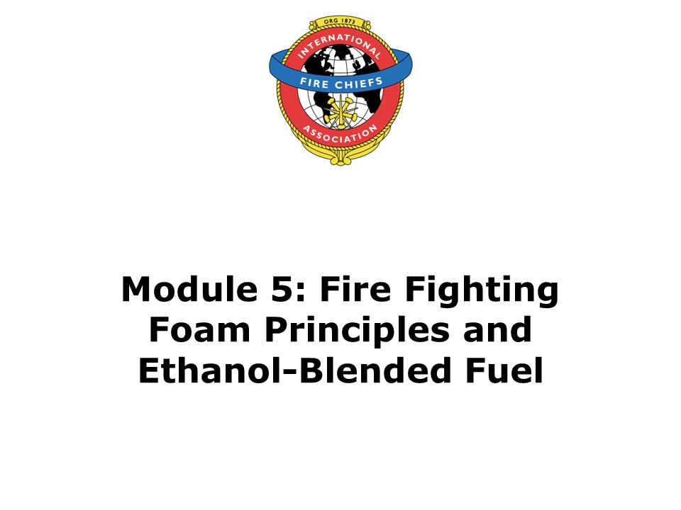 Module 5: Fire Fighting Foam Principles and Ethanol-Blended Fuel