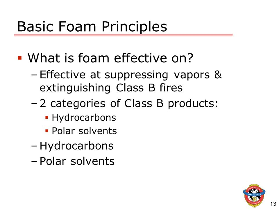 Basic Foam Principles What is foam effective on
