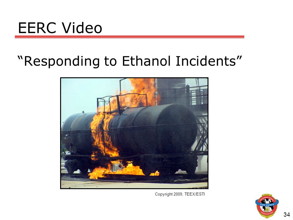 EERC Video Responding to Ethanol Incidents Copyright 2009, TEEX/ESTI