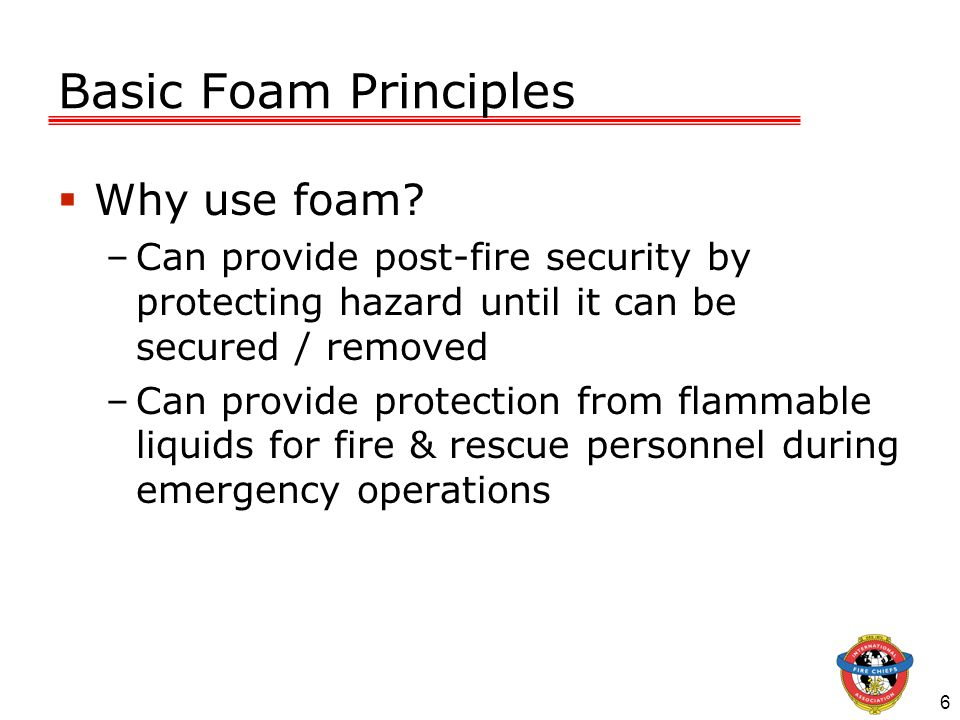 Basic Foam Principles Why use foam