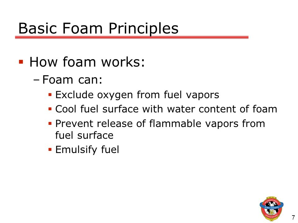 Basic Foam Principles How foam works: Foam can: