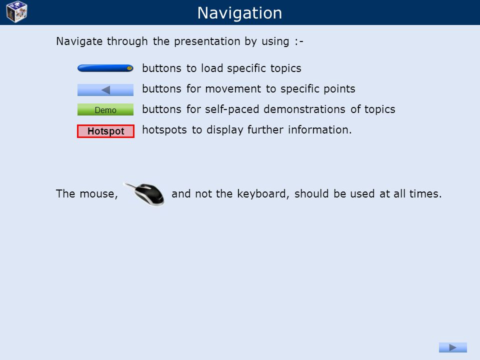 Navigation Navigate through the presentation by using :-