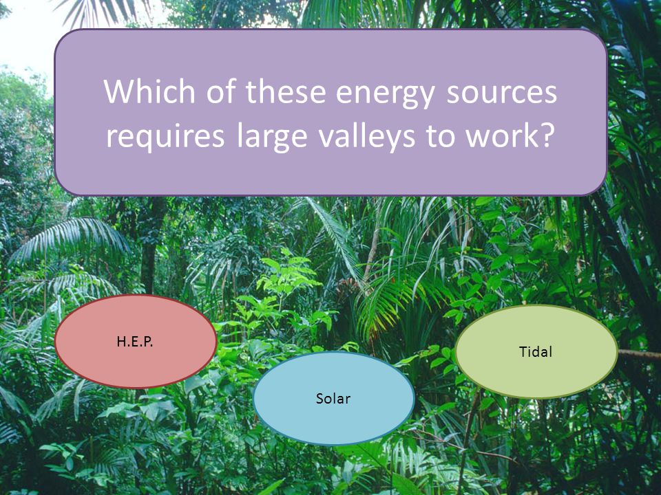 Which of these energy sources requires large valleys to work
