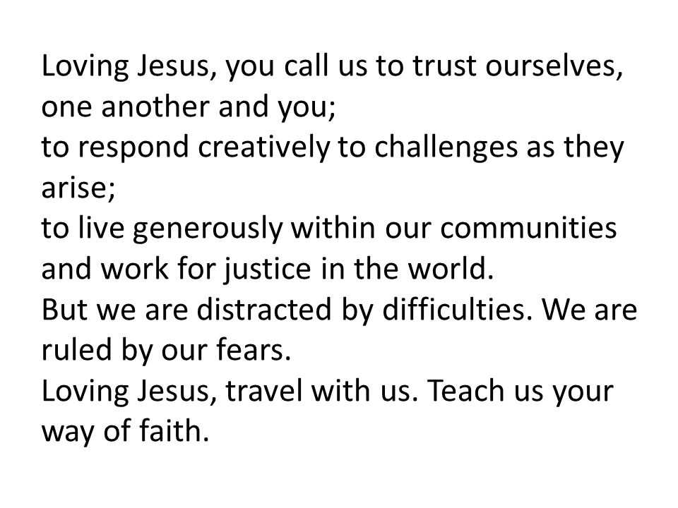 Loving Jesus, you call us to trust ourselves, one another and you;