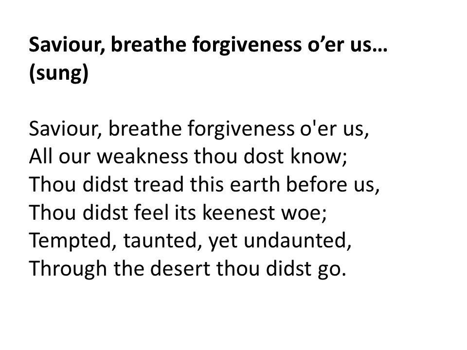 Saviour, breathe forgiveness o'er us… (sung)