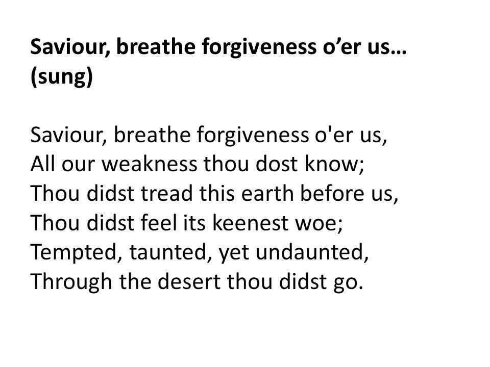 Saviour, breathe forgiveness o'er us… (sung)