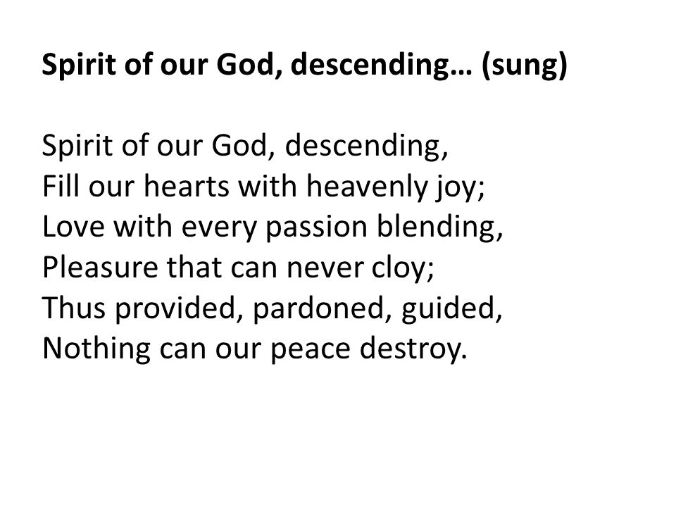 Spirit of our God, descending… (sung)