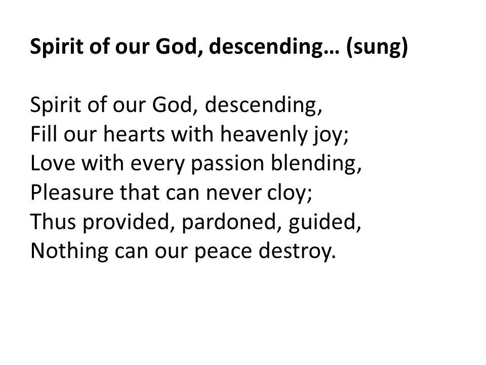 Spirit of our God, descending… (sung)