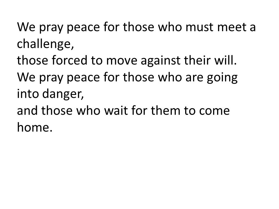 We pray peace for those who must meet a challenge,