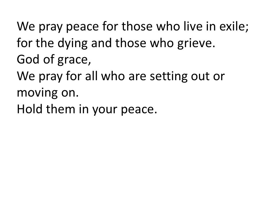 We pray peace for those who live in exile;