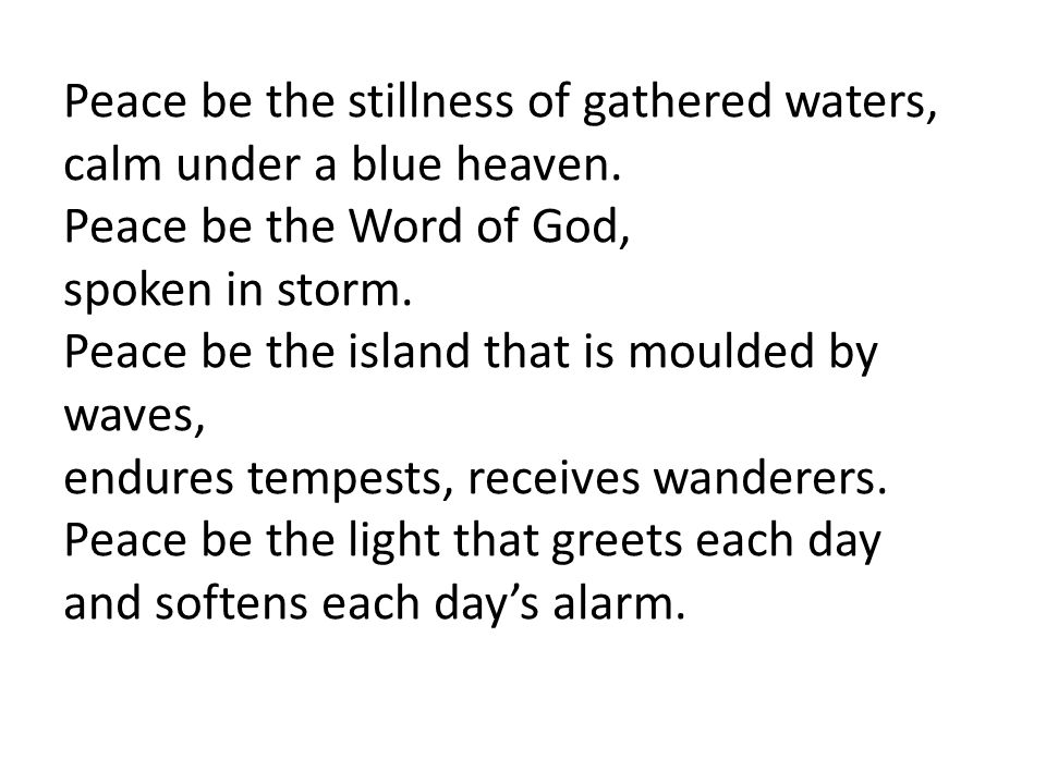 Peace be the stillness of gathered waters,