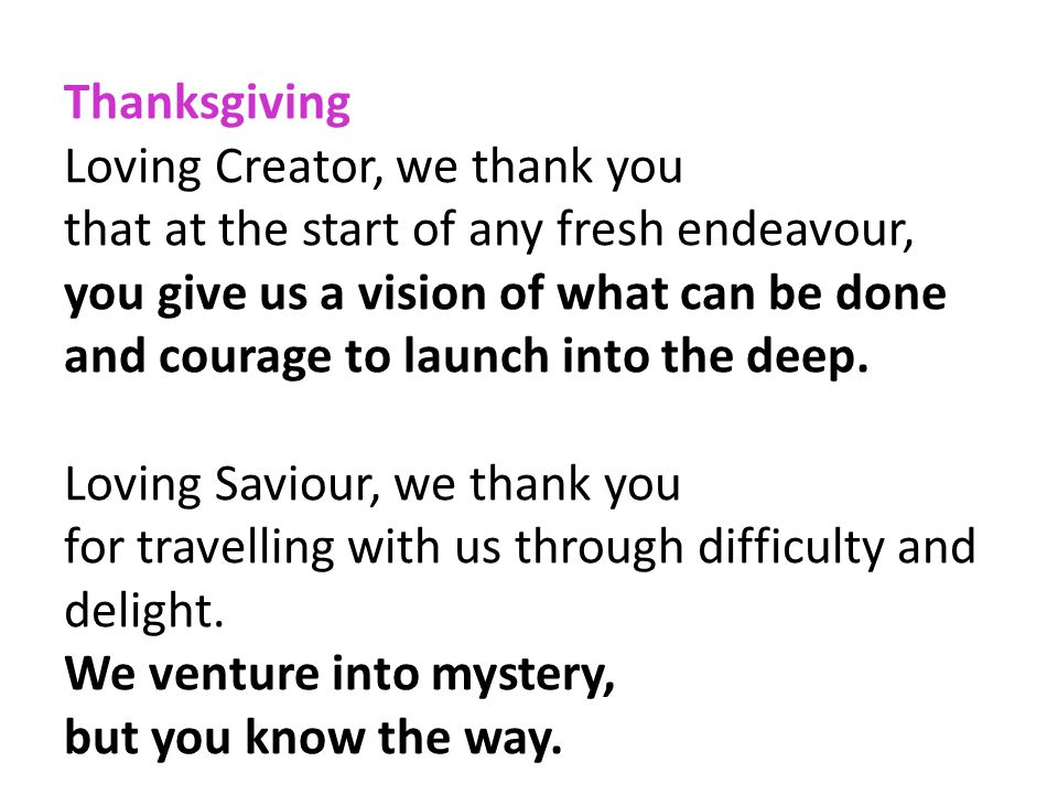 Thanksgiving Loving Creator, we thank you. that at the start of any fresh endeavour, you give us a vision of what can be done.