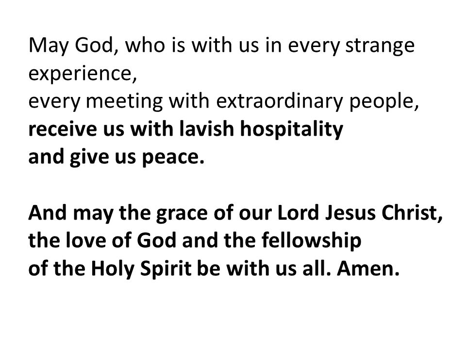 May God, who is with us in every strange experience,