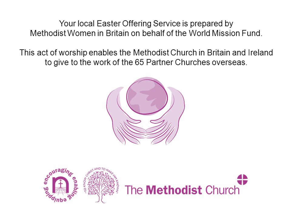 Your local Easter Offering Service is prepared by Methodist Women in Britain on behalf of the World Mission Fund.