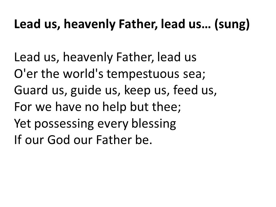 Lead us, heavenly Father, lead us… (sung)