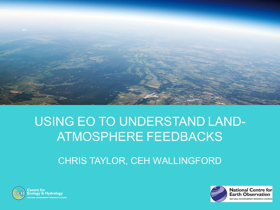 Using EO to understand Land-atmosphere feedbacks
