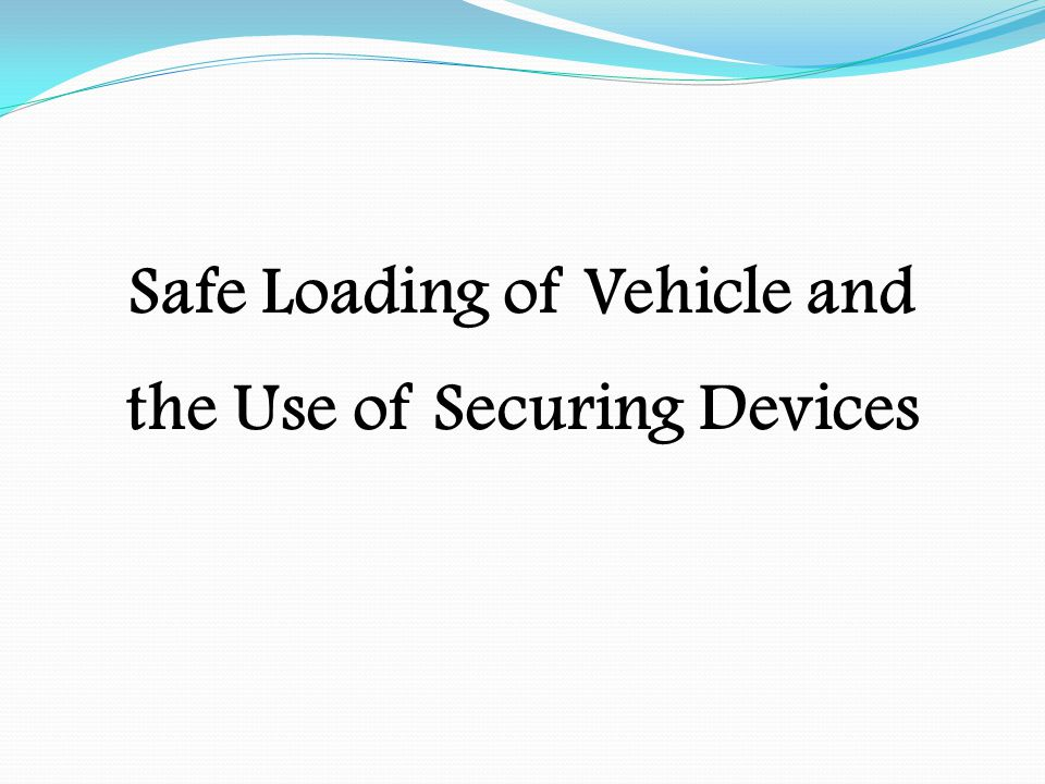 Safe Loading of Vehicle and the Use of Securing Devices