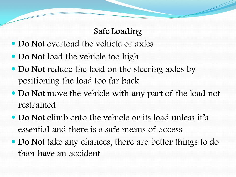 Do Not overload the vehicle or axles Do Not load the vehicle too high